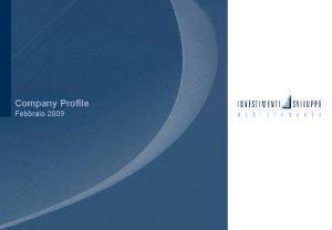 Company Profile Febbraio 2009 1 Sommario Company Profile