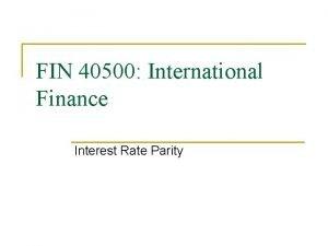 FIN 40500 International Finance Interest Rate Parity Spot