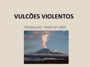 VULCES VIOLENTOS TRABALHO PARA 6 ANO INTRODUO O