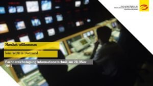 Herzlich willkommen beim WDR in Dortmund Fachbereichstagung Informationstechnik