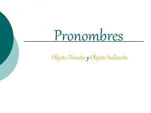 Pronombres Objeto Directo y Objeto Indirecto Pronombres de