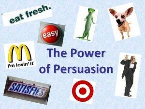 The Power of Persuasion The Power of Persuasion