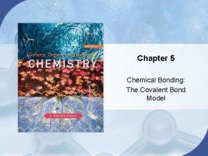 Chapter 5 Chemical Bonding The Covalent Bond Model