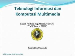 Teknologi Informasi dan Komputasi Multimedia Kuliah Perdana Bagi