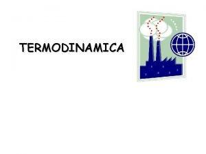 TERMODINAMICA Termodinmica La Termodinmica estudia los intercambios energticos