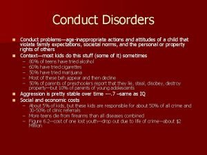 Conduct Disorders Conduct problemsageinappropriate actions and attitudes of