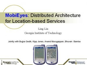 Mobi Eyes Distributed Architecture for Locationbased Services Ling