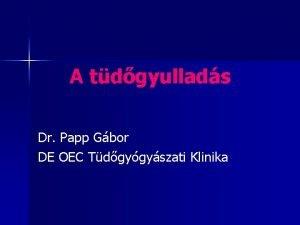 A tdgyullads Dr Papp Gbor DE OEC Tdgygyszati