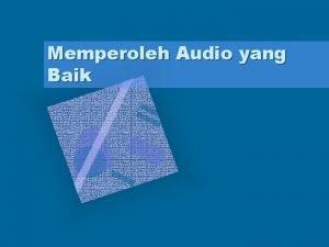 Memperoleh Audio yang Baik Peralatan yang digunakan dalam