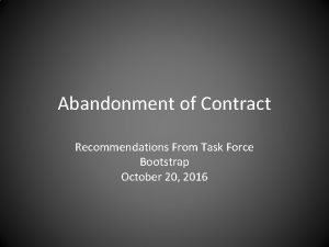Abandonment of Contract Recommendations From Task Force Bootstrap