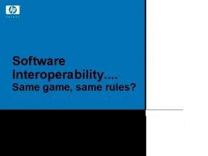 Software Interoperability Same game same rules Dave Penkler