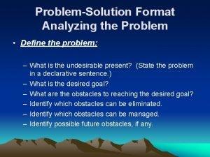 ProblemSolution Format Analyzing the Problem Define the problem