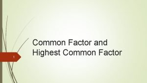 1 Common Factor and Highest Common Factor My