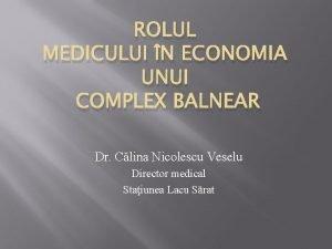 ROLUL MEDICULUI N ECONOMIA UNUI COMPLEX BALNEAR Dr