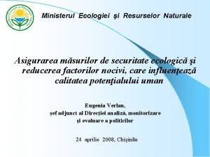 Ministerul Ecologiei i Resurselor Naturale Asigurarea msurilor de