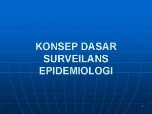 KONSEP DASAR SURVEILANS EPIDEMIOLOGI 1 LANGKAHLANGKAH SURVEILANS EPIDEMIOLOGI