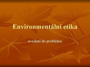 Environmentln etika uveden do problmu Ped samotnou environmentln