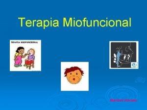 Terapia Miofuncional Marisol Hornas TERAPIA MIOFUNCIONAL q Procede