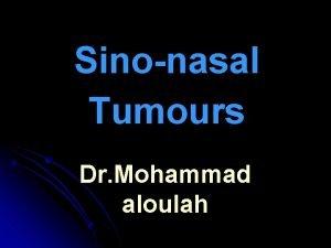 Sinonasal Tumours Dr Mohammad aloulah Classification Malignant Benign