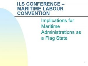 ILS CONFERENCE MARITIME LABOUR CONVENTION Implications for Maritime