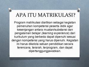 APA ITU MATRIKULASI Program matrikulasi diartikan sebagai kegiatan