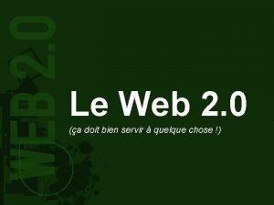 Le Web 2 0 a doit bien servir