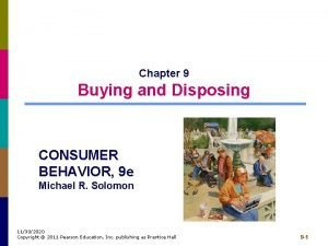 Chapter 9 Buying and Disposing CONSUMER BEHAVIOR 9