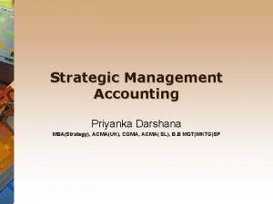 Strategic Management Accounting Priyanka Darshana MBAStrategy ACMAUK CGMA