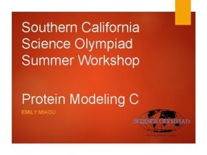 Southern California Science Olympiad Summer Workshop Protein Modeling