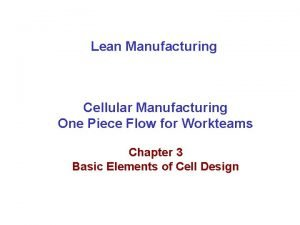 Lean Manufacturing Cellular Manufacturing One Piece Flow for