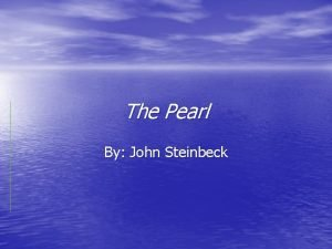 The Pearl By John Steinbeck Author Background John