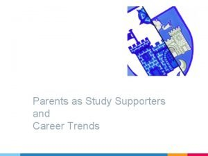 Parents as Study Supporters and Career Trends Parents