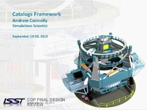 Catalogs Framework Andrew Connolly Simulations Scientist September 19