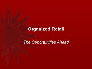Organized Retail The Opportunities Ahead Retail the largest