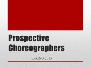 Prospective Choreographers SPRING 2015 Every prospective choreographer auditions