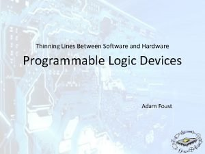 Thinning Lines Between Software and Hardware Programmable Logic