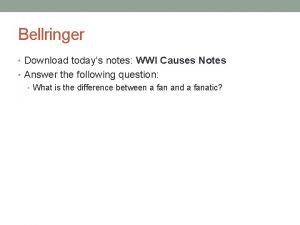 Bellringer Download todays notes WWI Causes Notes Answer