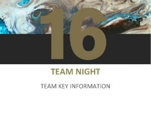 TEAM NIGHT TEAM KEY INFORMATION KEY INFORMATION SITE