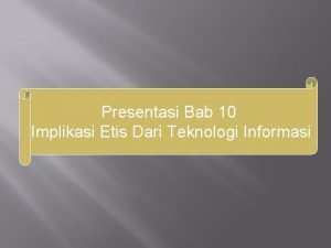 Presentasi Bab 10 Implikasi Etis Dari Teknologi Informasi