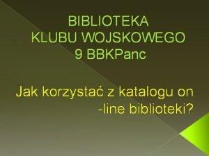BIBLIOTEKA KLUBU WOJSKOWEGO 9 BBKPanc Jak korzysta z