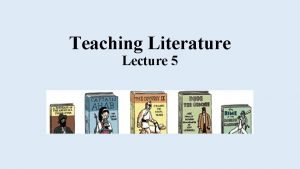 Teaching Literature Lecture 5 Educational aims and teaching