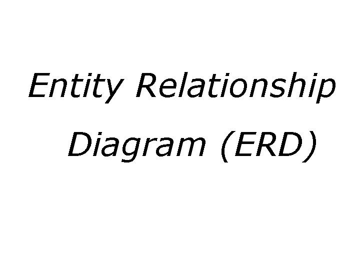 Entity Relationship Diagram ERD Entity Relationship Diagram ERD