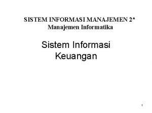 SISTEM INFORMASI MANAJEMEN 2 Manajemen Informatika Sistem Informasi