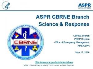 ASPR CBRNE Branch Science Response CBRNE Branch PREP