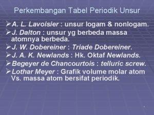 Perkembangan Tabel Periodik Unsur A L Lavoisier unsur