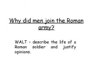 Why did men join the Roman army WALT