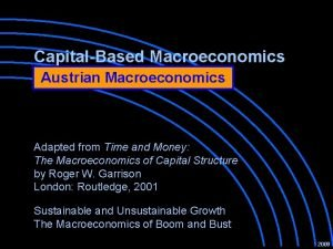 CapitalBased Macroeconomics Austrian Macroeconomics Adapted from Time and
