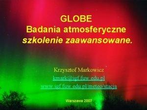 GLOBE Badania atmosferyczne szkolenie zaawansowane Krzysztof Markowicz kmarkigf