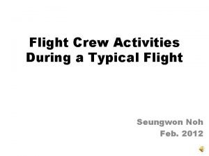 Flight Crew Activities During a Typical Flight Seungwon