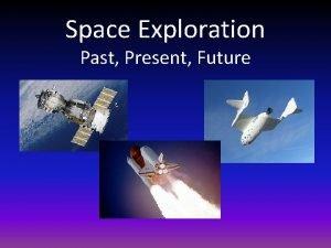 Space Exploration Past Present Future Space Exploration The